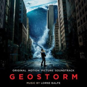'geostorm' soundtrack details | film music reporter