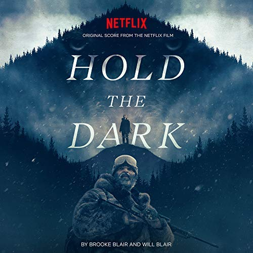 Soundtrack Album for Netflix's 'Hold the Dark' to Be Released | Film